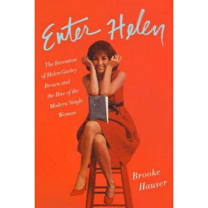 Enter Helen: The Invention of Helen Guley Brown and the Rise of the Modern Single Woman