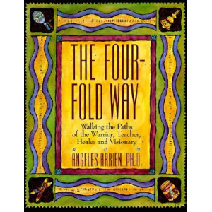 Four-fold Way: Walking the Paths of the Warrior, Teacher, Healer and Visionary