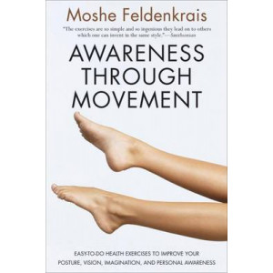 Awareness through Movement: Easy Health Exercises to Improve Your Posture, Vision, Imagination, and Personal Awareness
