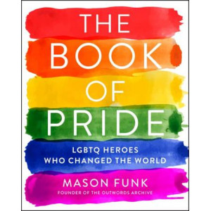 Book of Pride: LGBTQ Heroes Who Changed the World, The
