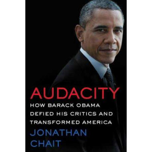 Audacity: How Barack Obama Defied His Critics and Created a Legacy That Will Prevail