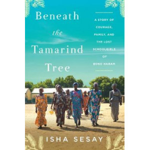 Beneath the Tamarind Tree: A Story of Courage, Family, and the Lost Schoolgirls of Boko Haram