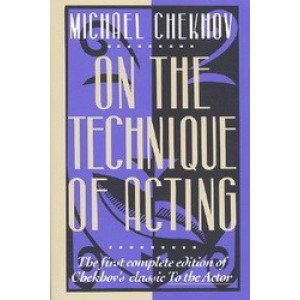 "On the Technique of Acting : The First Complete Edition of Chekhov's ""Classic to the Actor"""