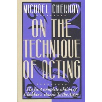 """On the Technique of Acting : The First Complete Edition of Chekhov's """"Classic to the Actor"""""""
