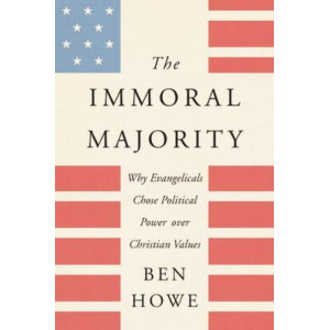 mmoral Majority: Why Evangelicals Chose Political Power Over Christian Values