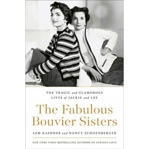 Fabulous Bouvier Sisters: The Tragic and Glamorous Lives of Jackie and Lee, The