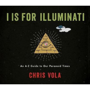 I is for Illuminati: An A-Z Guide to Our Paranoid Times