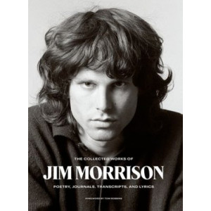 Collected Works of Jim Morrison: Poetry, Journals, Transcripts, and Lyrics