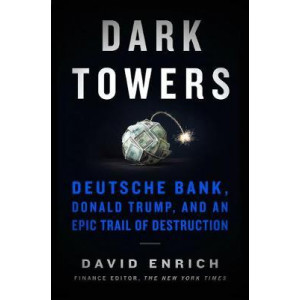 Dark Towers: Deutsche Bank, Donald Trump and an Epic Trail of Destruction