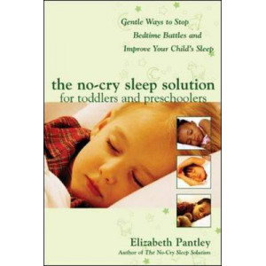 No-Cry Sleep Solution for Toddlers and Preschoolers: Gentle Ways to Stop Bedtime Battles and Improve Your Child's Sleep