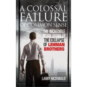 Colossal Failure of Common Sense (Lehman Brothers)