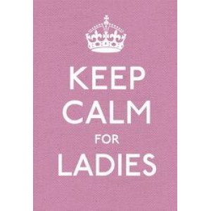 Keep Calm for Ladies: Good Advice for Hard Times