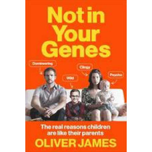 Not in Your Genes: The Real Reasons Children are Like Their Parents