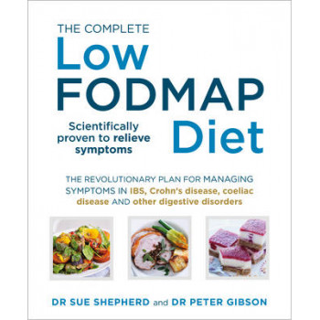 Complete Low-FODMAP Diet: The Revolutionary Plan for Managing Symptoms in IBS, Crohn's Disease, Coeliac Disease and Other Digestive Disorders