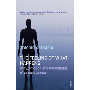 Feeling of What Happens: Body, Emotion and the Making of Consciousness