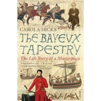 Bayeux Tapestry: The Life Story of a Masterpiece