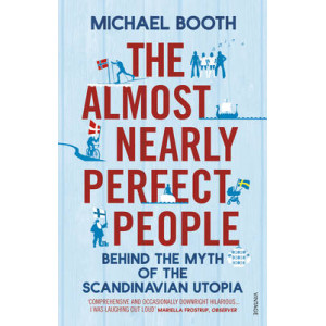 Almost Nearly Perfect People: Behind the Myth of the Scandinavian Utopia