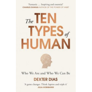 Ten Types of Human: A New Understanding of Who We Are, and Who We Can Be