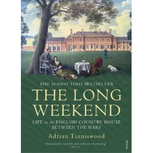 Long Weekend: Life in the English Country House Between the Wars