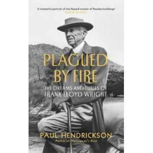 Plagued By Fire: Dreams and Furies of Frank Lloyd Wright
