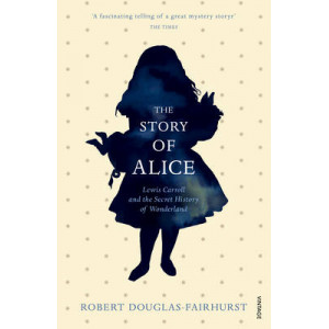 Story of Alice: Lewis Carroll and the Secret History of Wonderland