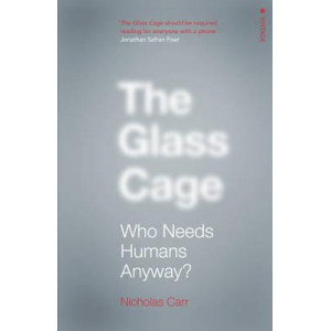 Glass Cage: Where Automation is Taking Us