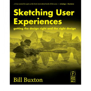 Sketching User Experiences: Getting the design right & the right design