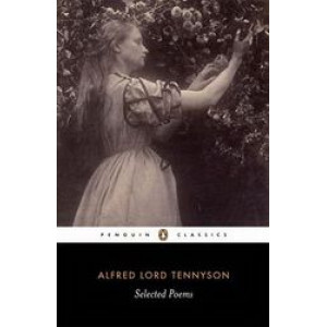 Alfred Lord Tennyson : Selected Poems