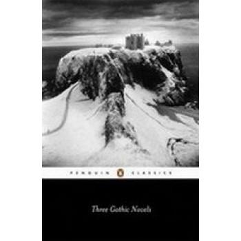 Three Gothic Novels (Castle of Otranto, Vathek, and Frankenstein)