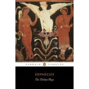 Theban Plays : King Oedipus / Oedipus at Colonus / Antigone