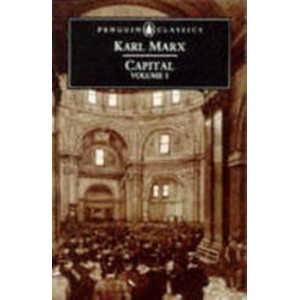 Capital : A Critique of Political Economy: v. 1 : A Critique of Political Economy
