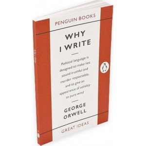 Why I Write: Penguin Great Ideas #20