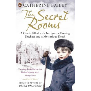 Secret Rooms: A Castle Filled with Intrigue, a Plotting Duchess and a Mysterious Death