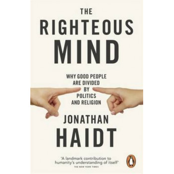 Righteous Mind: Why Good People are Divided by Politics & Religion