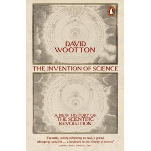 Invention of Science: A New History of the Scientific Revolution