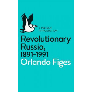Revolutionary Russia, 1891-1991: A Pelican Introduction