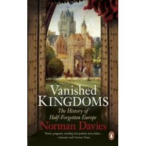 Vanished Kingdoms:  History of Half-Forgotten Europe