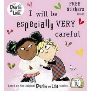 I Will be Especially Very Careful : Charlie & Lola