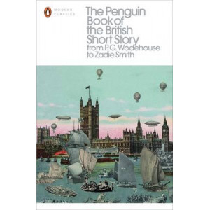 Penguin Book of the British Short Story: 2: From P.G. Wodehouse to Zadie Smith: II
