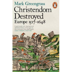 Christendom Destroyed: Europe 1517-1648