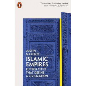 Islamic Empires: Fifteen Cities that Define a Civilization