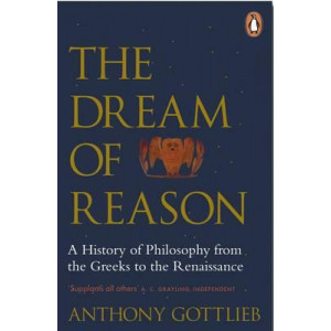 Dream of Reason: A History of Western Philosophy from the Greeks to the Renaissance