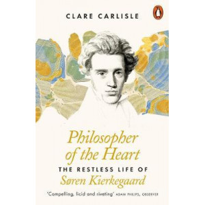 Philosopher of the Heart: The Restless Life of Soren Kierkegaard