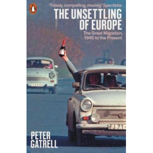 Unsettling of Europe:  Great Migration, 1945 to the Present