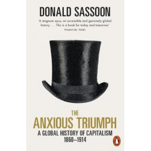 Anxious Triumph:  Global History of Capitalism, 1860-1914