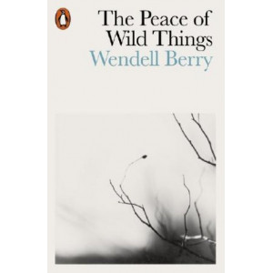 The Peace of Wild Things: And Other Poems