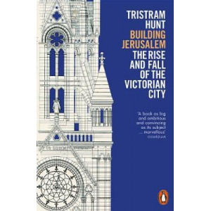 Building Jerusalem: The Rise and Fall of the Victorian City