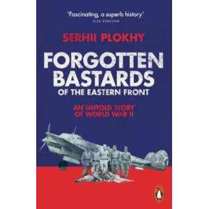 Forgotten Bastards of the Eastern Front: An Untold Story of World War II