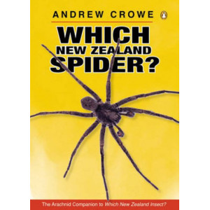 Which New Zealand Spider? Including Their 8-legged Cousins: the Harvestmen, False Scorpions, Mites, Ticks & Sea Spiders