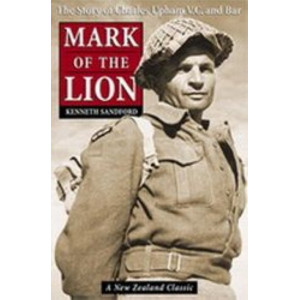Mark of The Lion : The Story Of Charles Upham VC & Bar